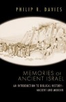 Memories of Ancient Israel: An Introduction to Biblical History- Ancient and Modern - Philip R. Davies