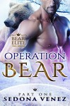 Operation Bear - Part One: Paranormal shapeshifter alpha werebear soldier romance (Bear Elite Book 1) - Sedona Venez