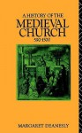 A History of the Medieval Church, 590-1500 - Margaret Deanesly