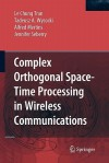 Complex Orthogonal Space-Time Processing in Wireless Communications - Le Chung Tran, Tadeusz A. Wysocki, Alfred Mertins, Jennifer Seberry