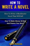 How To Write A Novel: How To Write A Blockbuster Novel That Will Sell-How To Make Money Writing And Finance Your Work (How To Write A Novel, How To ... Short Stories, Creative Writing) (Volume 6) - Brian Richards