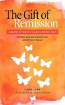 The Gift of Remission: A Journey Into Multiple Sclerosis and Back Again - Prevent, Stop and Recover from Autoimmune Disease - Linda Land