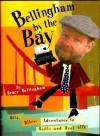 Bellingham by the Bay: Bits, Bites, Adventures in Radio and Real Life - Bruce Bellingham, Jon Winokur