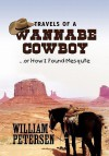 Travels of a Wannabe Cowboy - William Petersen