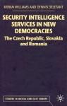 Security Intelligence Services In New Democracies: The Czech Republic, Slovakia And Romania - Kieran Williams, Dennis Deletant