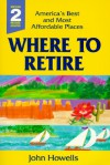Where to Retire: America's Best and Most Affordable Places - John Howells