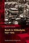 Bosch In Hildesheim 1937-1945: Freies Unternehmertum Und Nationalsozialistische Rustungspolitik - Manfred Overesch