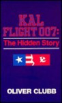 Kal Flight 007: The Hidden Story - Oliver Clubb