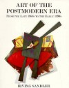 Art Of The Postmodern Era: From The Late 1960s To The Early 1990s - Irving Sandler