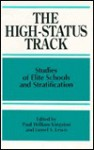 The High-Status Track: Studies of Elite Schools and Stratification (Suny Frontiers in Education Series) - Paul W. Kingston, Lionel S. Lewis