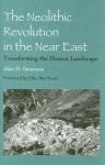 The Neolithic Revolution in the Near East: Transforming the Human Landscape - Alan H. Simmons