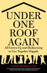 Under One Roof Again: All Grown Up and (Re)learning to Live Together Happily - Susan Newman