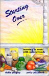 Starting Over: Learning to Cook with Natural Foods - Delia Quigley