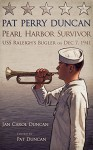 PAT PERRY DUNCAN PEARL HARBOR SURVIVOR: USS Raleigh's Bugler December 7, 1941 - Jan Duncan, Pat Duncan, Jesse Vital, Sergio Hernandez, Kathleen Tracy, Doty Patton