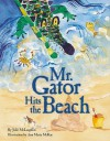 Mr. Gator Hits the Beach - Julie McLaughlin, Ann Marie McKay