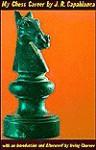 My Chess Career - José Raul Capablanca