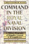 Command in the Royal Naval Division: A Military Biography of Brigadier General A.M. Asquith, DSO - Christopher Page, Correlli Barnett