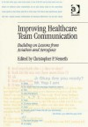 Improving Healtcare Team Communication: Building on Lessons from Aviation and Aerospace - Christopher P. Nemeth