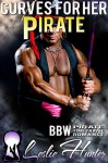 Curves For Her Pirate (Full Figured Pirate Romance Novel): BBW Pirate Time Travel Romance (Pirate Love Story Book 1) - Leslie Hunter