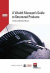 A Wealth Manager's Guide to Structured Products - Robert Benson