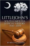 Littlejohn's South Carolina Judicial History: 1930-2004 - Bruce Littlejohn