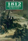 1812: The Great Retreat Told by the Survivors - Paul Britten Austin