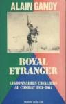 Royal étranger: légionnaires cavaliers au combat, 1921-1984 - Alain Gandy