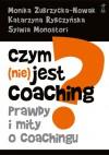 Czym (nie) jest coaching? - Monika Zubrzycka-Nowak, Katarzyna Rybczyńska, Sylwia Monostori