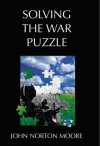 Solving The War Puzzle: Beyond The Democratic Peace - John Norton Moore