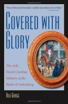 Covered with Glory: The 26th North Carolina Infantry at the Battle of Gettysburg - Rod Gragg