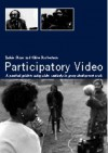Participatory Video: A Practical Guide to Using Video Creatively in Group Development Work - Jackie Shaw, Robertson Clive