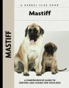 Mastiff: A Comprehensive Guide to Owning and Caring for Your Dog - Christina De Lima-Netto