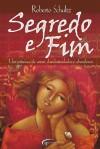 SEGREDO E FIM - Um Romance de Amor, Clandestinidades e Abandonos - Roberto Schultz