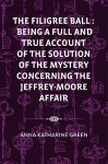 The Filigree Ball : Being a full and true account of the solution of the mystery concerning the Jeffrey-Moore affair - Anna Katharine Green