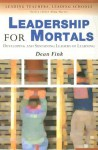 Leadership for Mortals: Developing and Sustaining Leaders of Learning - Dean Fink, Alma Harris