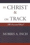 In Christ & on Track: The Essential Paul - Morris A. Inch
