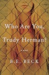 Who Are You, Trudy Herman? - B.E. Beck