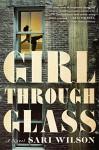 Girl Through Glass: A Novel - Sari Wilson
