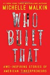 Who Built That: Awe-Inspiring Stories of American Tinkerpreneurs - Michelle Malkin