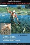 On the Fly Guide to the Northern Rockies: A Traveler's Guide to the Greatest Flyfishing Destinations in Idaho, Montana & Northern Wyoming (On the Fly Guide To... (Wilderness Adventures Press)) - Chuck Robbins