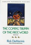 The Coming Triumph of the Free World: Stories - Rick DeMarinis