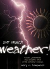 So Much Weather!: Facts, Phenomena and Weather Lore from Atlantic Canada - Gary L. Saunders