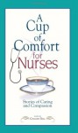A Cup of Comfort for Nurses: Stories of Caring and Compassion - Colleen Sell