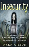 Insecurity: Ultimate Guide to overcome Relationship Jealousy, Social Anxiety and Stop Feeling Insecure (Insecurity, Jealousy, Self-esteem) - MARK WILSON