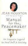 Manual for the Peacemaker: An Iroquois Legend to Heal Self and Society - Jean Houston, Margaret Rubin