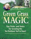 Jerry Baker's Green Grass Magic: Tips, Tricks, and Tonics for Growing the Toe-Ticklinest Turf in Town! (Jerry Baker Good Gardening series) - Jerry Baker