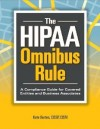 The HIPAA Omnibus Rule: A Compliance Guide for Covered Entities and Business Associates - Kate Borten