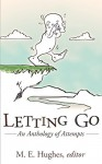 Letting Go: An Anthology of Attempts - M.E. Hughes