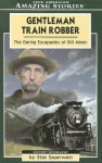Gentleman Train Robber: The Daring Escapades of Bill Miner - Stan Sauerwein