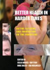 Better Health in Harder Times: Active Citizens and Innovation on the Frontline - Jan Walmsley, Celia Davies, Mike Hales, Ray Flux